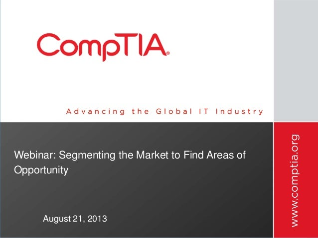 Webinar: Segmenting the Market to Find Areas of Opportunity August 21, 2013