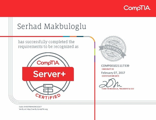 Serhad Makbuloglu COMP001021117339 February 07, 2017 Code: 4H55TMHH2HE1CLX7 Verify at: http://verify.CompTIA.org