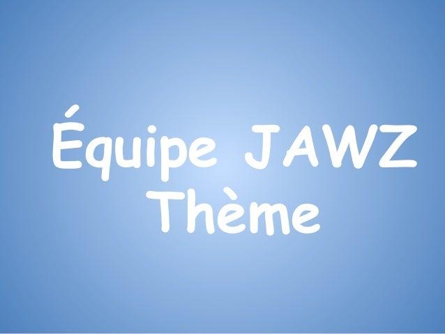 Équipe JAWZ Thème