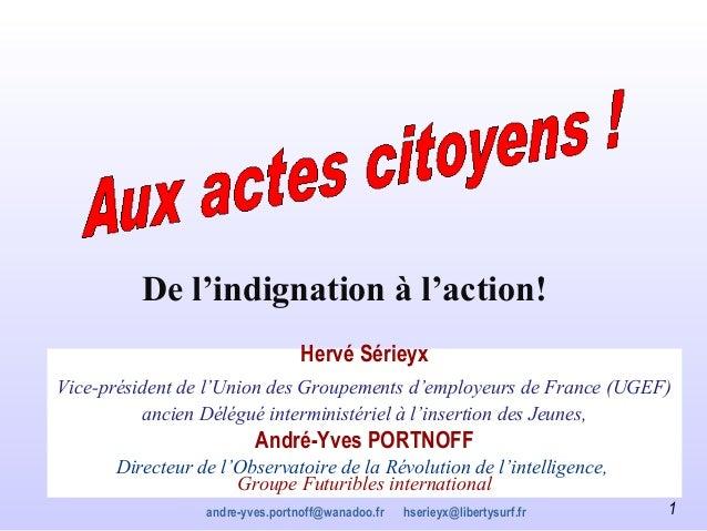 De l'indignation à l'action!                                Hervé SérieyxVice-président de l'Union des Groupements d'emplo...