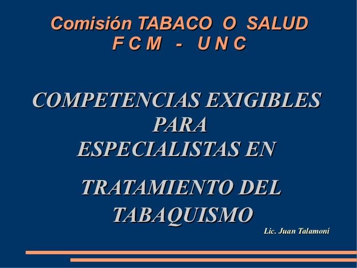 Comisión TABACO O SALUD       FCM - UNCCOMPETENCIAS EXIGIBLES         PARA   ESPECIALISTAS EN   TRATAMIENTO DEL     TABAQU...
