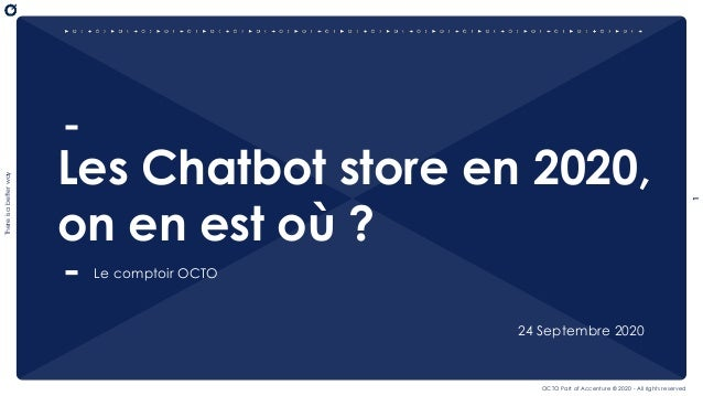 1 Thereisabetterway OCTO Part of Accenture © 2020 - All rights reserved Les Chatbot store en 2020, on en est où ? Le compt...