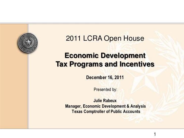 2011 LCRA Open House  Economic DevelopmentTax Programs and Incentives            December 16, 2011                Presente...