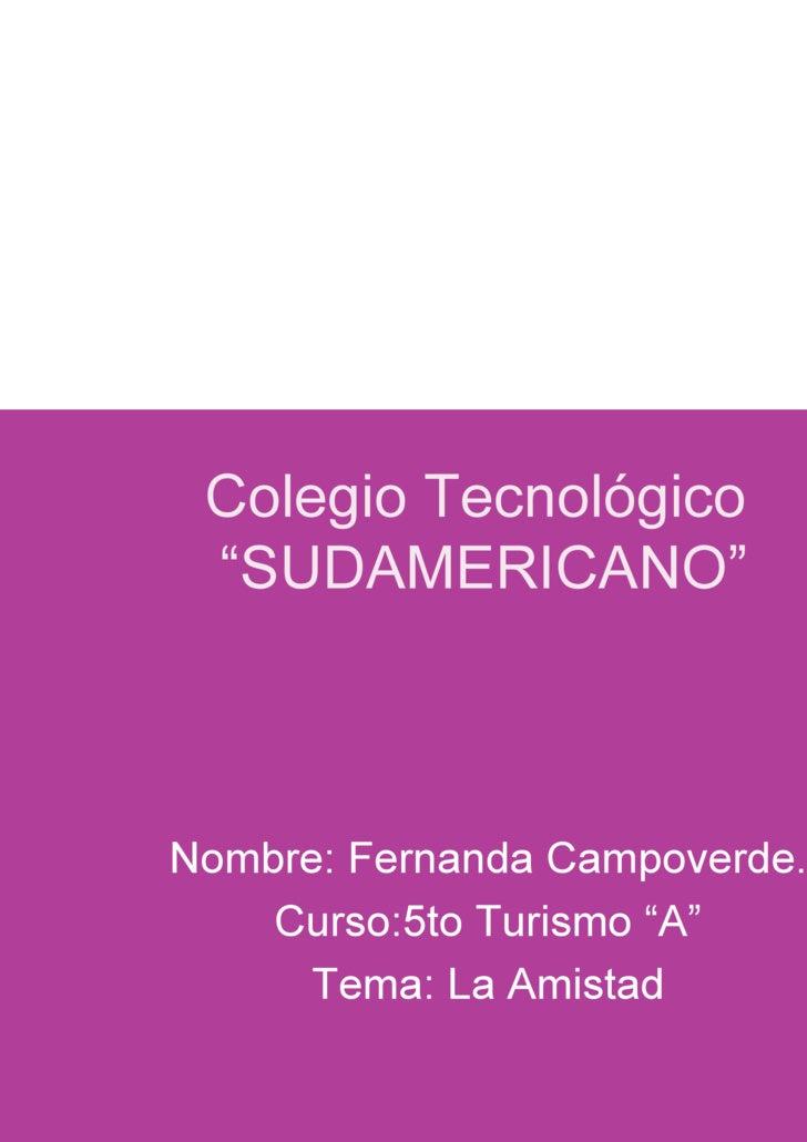 """Colegio Tecnológico  """"SUDAMERICANO"""" Nombre: Fernanda Campoverde. Curso:5to Turismo """"A"""" Tema: La Amistad"""