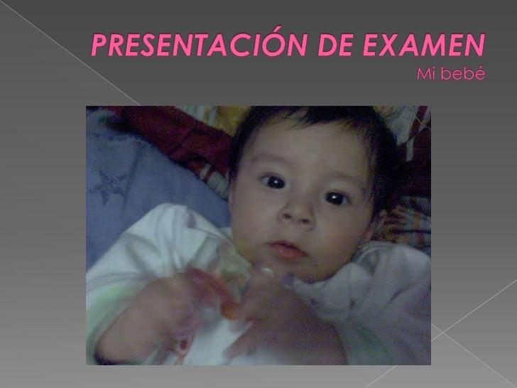 PRESENTACIÓN DE EXAMENMi bebé <br />