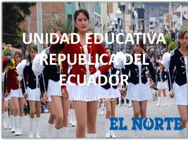 UNIDAD EDUCATIVA REPUBLICA DEL ECUADOR MI COLEGIO