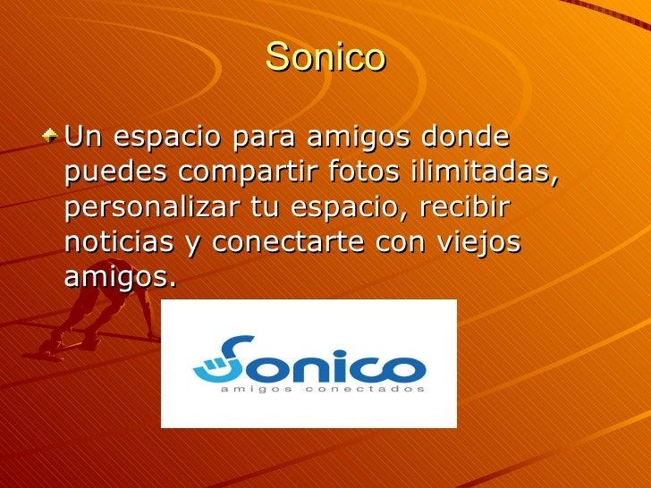 Sonico <ul><li>Un espacio para amigos donde puedes compartir fotos ilimitadas, personalizar tu espacio, recibir noticias y...