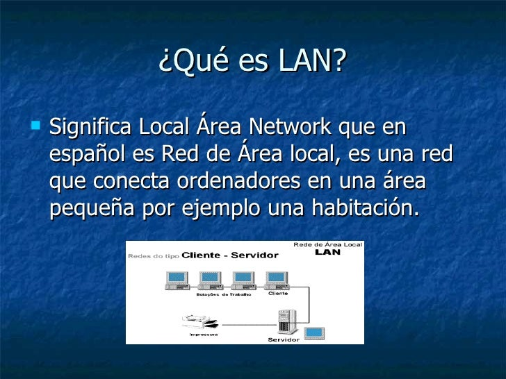 ¿Qué es LAN? <ul><li>Significa Local Área Network que en español es Red de Área local, es una red que conecta ordenadores ...
