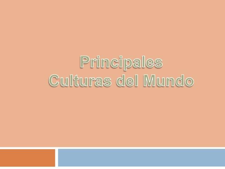 Principales Culturas del Mundo <br />