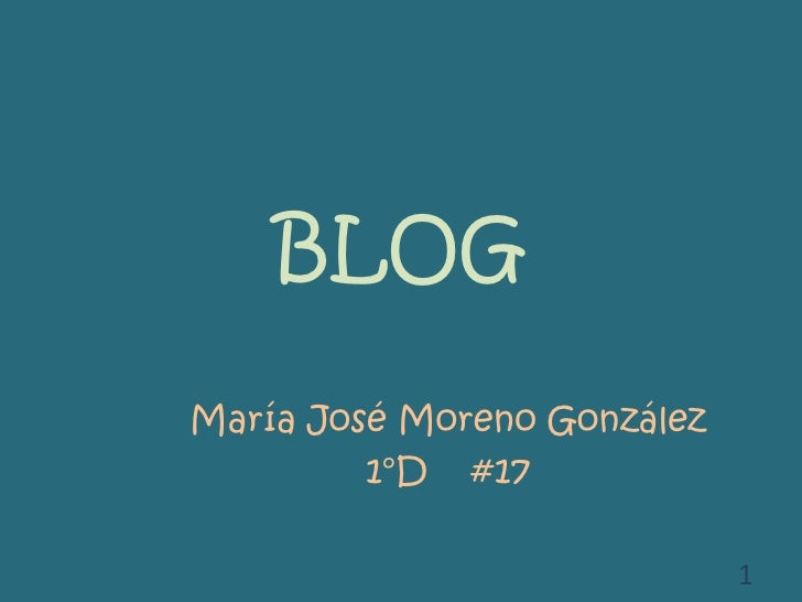 BLOG<br />María José Moreno González<br />1°D    #17<br />1<br />