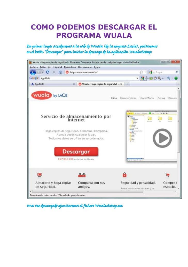 COMO PODEMOS DESCARGAR EL PROGRAMA WUALA<br />En primer lugar accederemos a la web de Wuala (de la empresa Lacie), pulsare...
