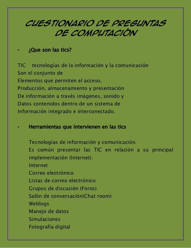 Cuestionario de Preguntas         de Computación•     ¿Que son las tics?TIC    tecnologías de la información y la comunica...