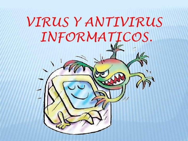 VIRUS Y ANTIVIRUS  INFORMATICOS.