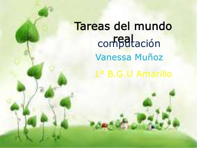 Tareas del mundo real Vanessa Muñoz computación 1° B.G.U Amarillo