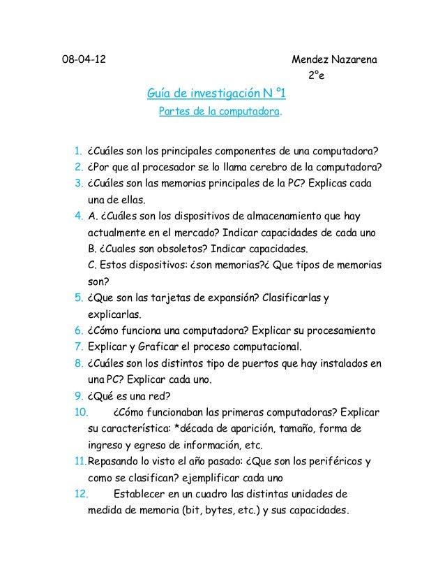 08-04-12  Mendez Nazarena 2°e  Guía de investigación N °1 Partes de la computadora.  1. ¿Cuáles son los principales compon...