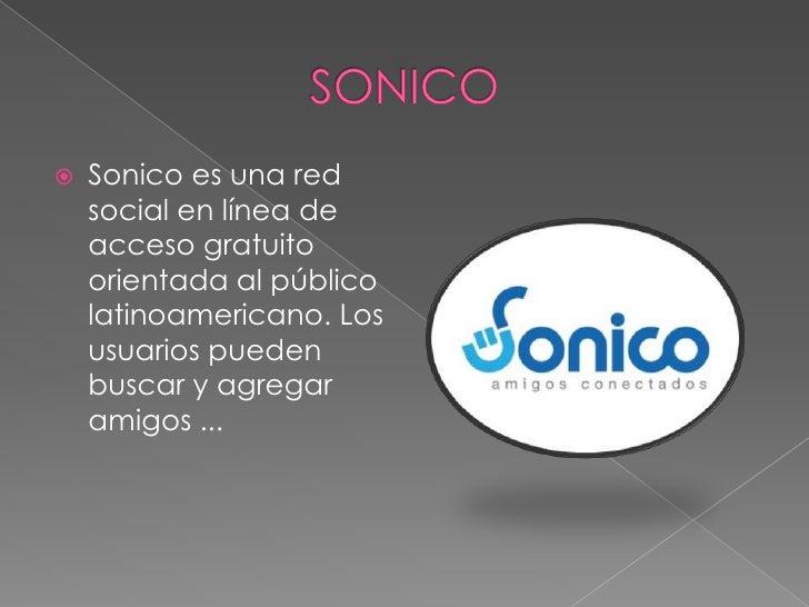 SONICO<br />Sonico es una red social en línea de acceso gratuito orientada al público latinoamericano. Los usuarios pueden...