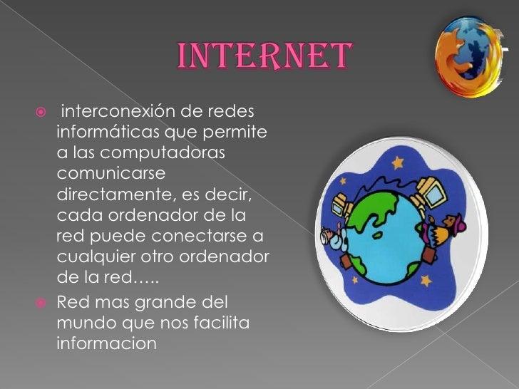 INTERNET<br />interconexiónderedes informáticas que permite a las computadoras comunicarse directamente, es decir, cada...