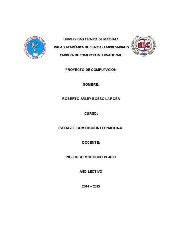 UNIVERSIDAD TÉCNICA DE MACHALA UNIDAD ACADÉMICA DE CIENCIAS EMPRESARIALES CARRERA DE COMERCIO INTERNACIONAL PROYECTO DE CO...