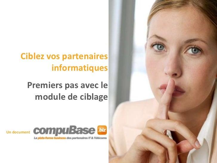 Ciblez vos partenaires              informatiques         Premiers pas avec le           module de ciblageUn document