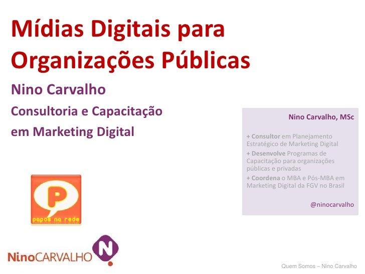 Mídias Digitais para Organizações Públicas<br />Nino Carvalho<br />Consultoria e Capacitação<br />em Marketing Digital<br ...