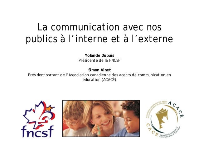 La communication avec nos publics à l'interne et à l'externe Yolande Dupuis Présidente de la FNCSF Simon Vinet Président s...