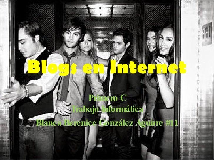 Blogs en Internet Primero C Trabajo Informática Blanca Berenice González Aguirre #11