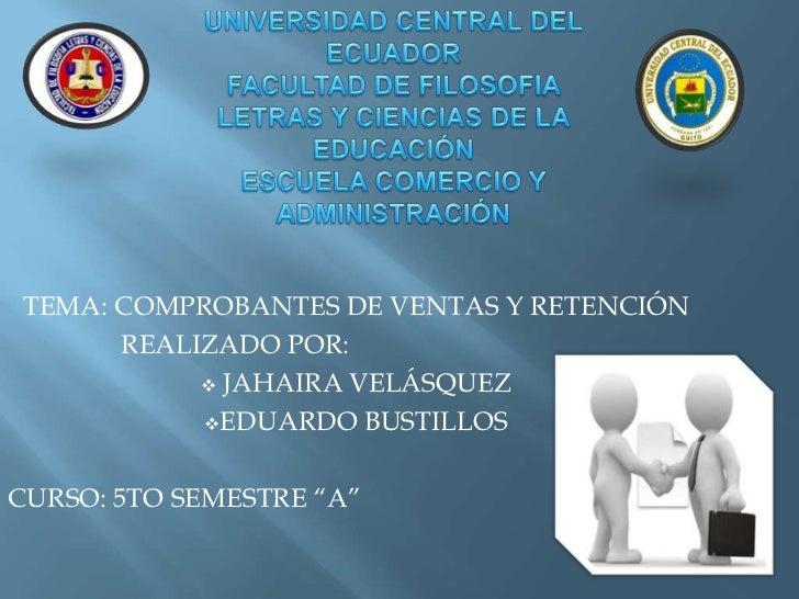 TEMA: COMPROBANTES DE VENTAS Y RETENCIÓN      REALIZADO POR:            JAHAIRA VELÁSQUEZ           EDUARDO BUSTILLOSCUR...