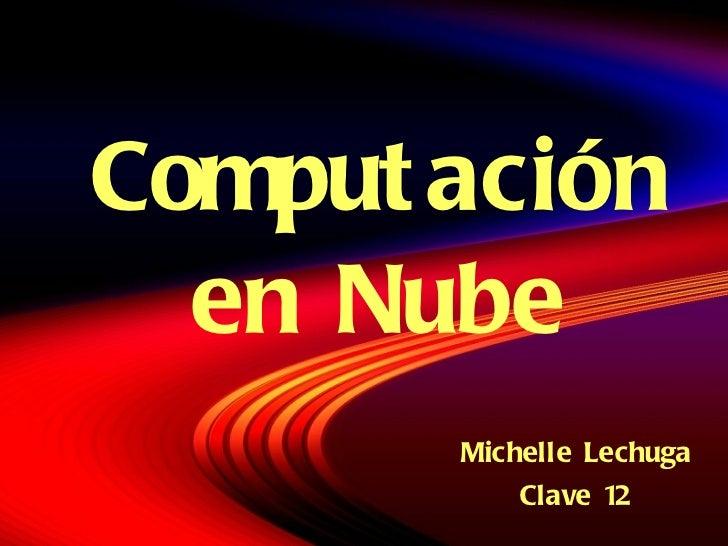 Computaci ón en Nube Michelle Lechuga Clave 12