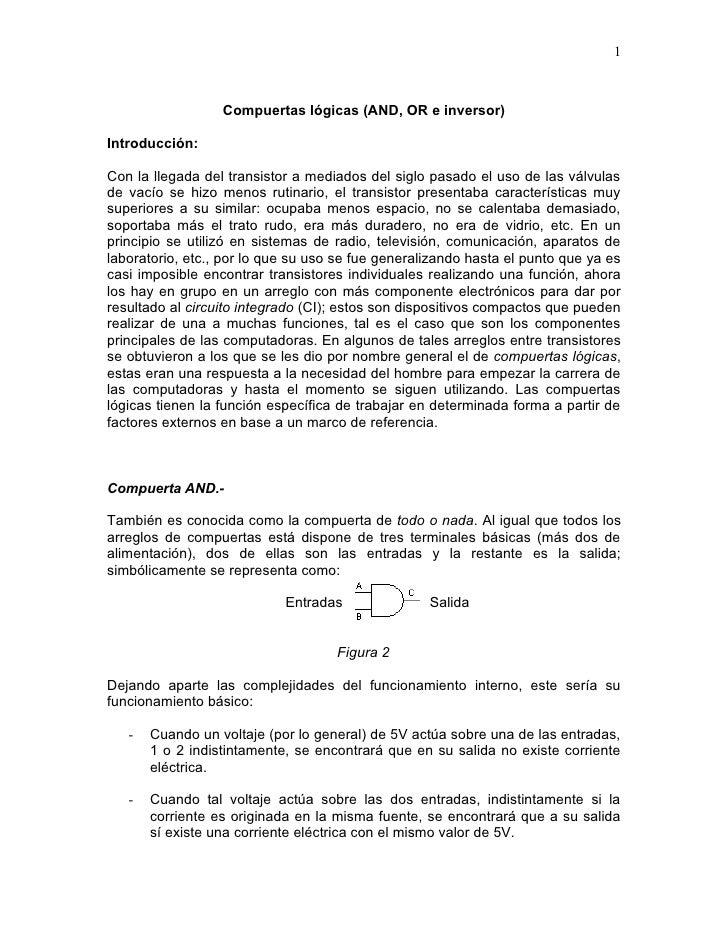 1                      Compuertas lógicas (AND, OR e inversor)  Introducción:  Con la llegada del transistor a mediados de...