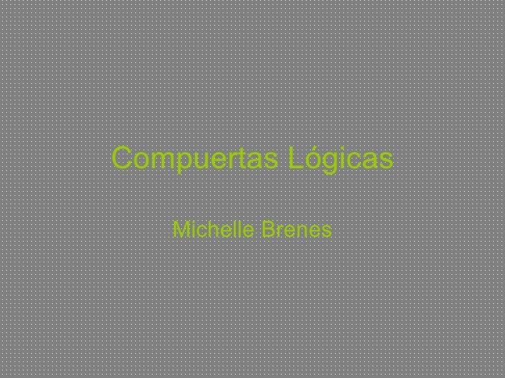 Compuertas Lógicas Michelle Brenes