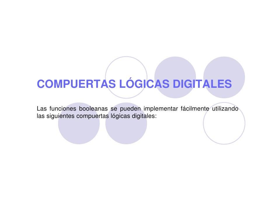 COMPUERTAS LÓGICAS DIGITALES  Las funciones booleanas se pueden implementar fácilmente utilizando las siguientes compuerta...