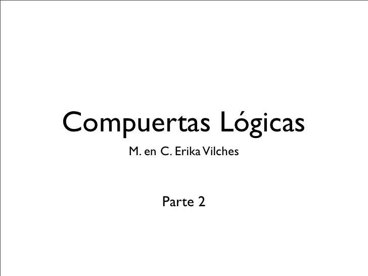 Compuertas Lógicas    M. en C. Erika Vilches          Parte 2