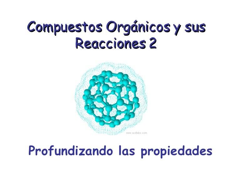 Compuestos Orgánicos y sus Reacciones 2 Profundizando las propiedades