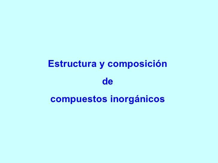 Estructura y composición  de  compuestos inorgánicos