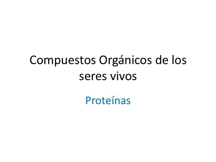 Compuestos Orgánicos de los seres vivos<br />Proteínas<br />