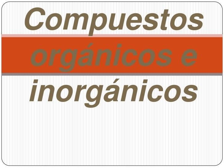 Compuestos orgánicos e inorgánicos<br />