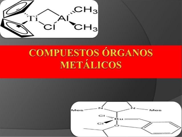 Un compuesto órgano metálico es un compuesto en el que los átomos de carbono de un ligando orgánico forman enlaces covalen...
