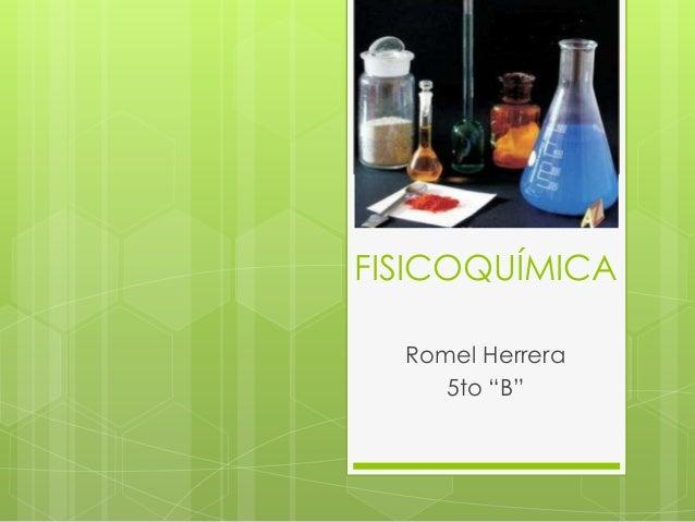"FISICOQUÍMICA Romel Herrera 5to ""B"""