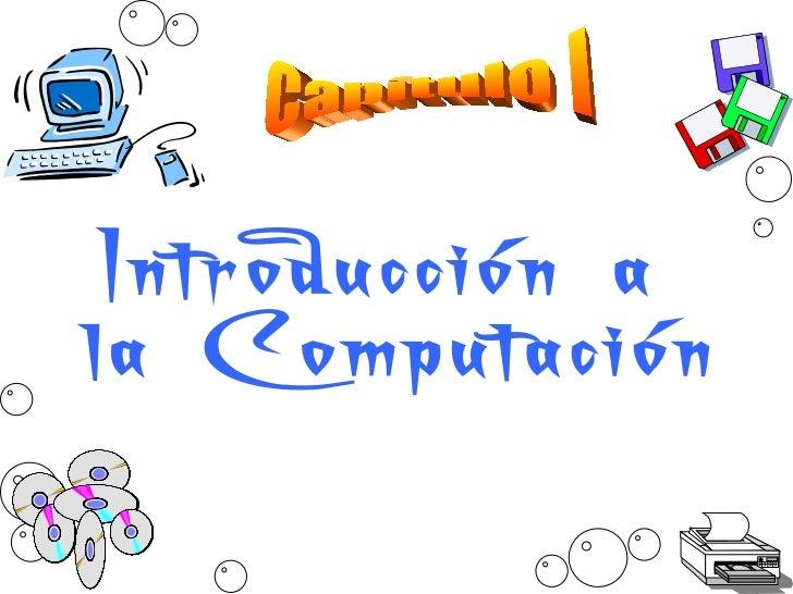 Introducción a  la Computación Capítulo I