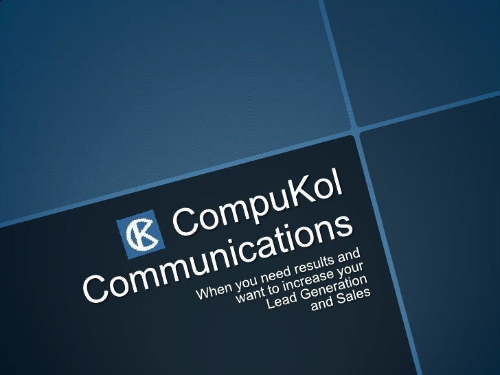 CompuKol Communications<br />When you need results andwant to increaseyourLead Generation and Sales  <br />