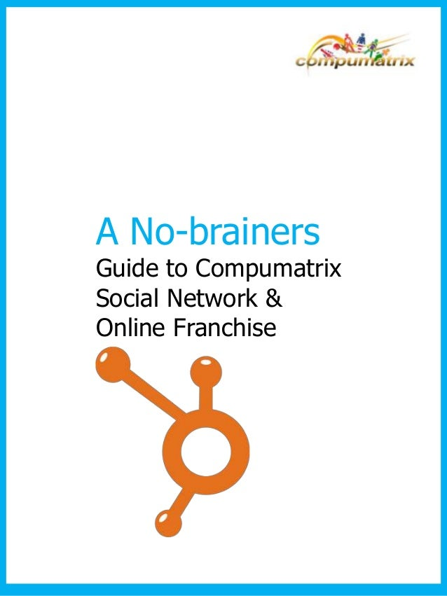 A No-brainersGuide to CompumatrixSocial Network &Online Franchise