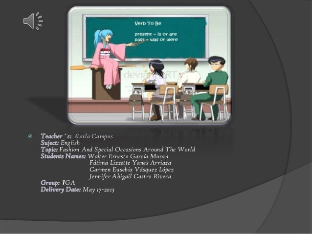  Teacher ´s: Karla CamposSuject: EnglishTopic: Fashion And Special Occasions Around The WorldStudents Names: Walter Ernes...