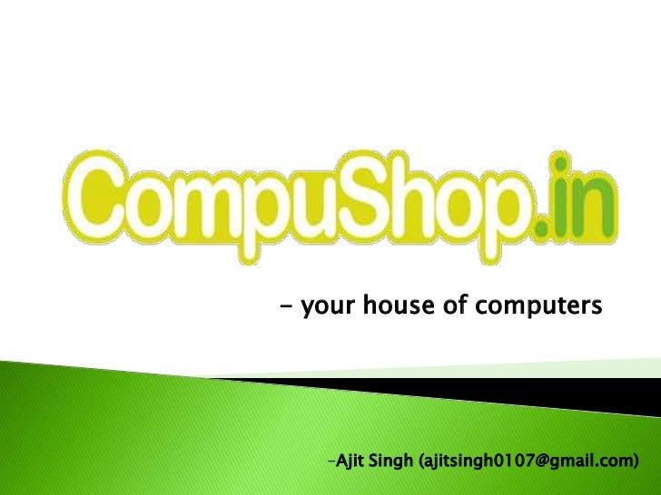 - your house of computers   -Ajit Singh (ajitsingh0107@gmail.com)