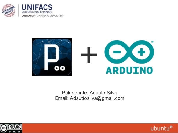 + <ul><li>Palestrante: Adauto Silva </li></ul><ul><li>Email: Adauttosilva@gmail.com </li></ul>