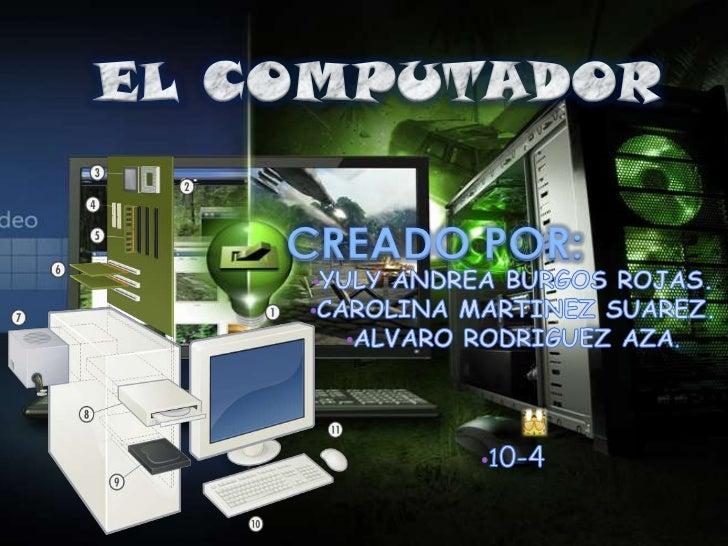 EL COMPUTADOR<br />CREADO POR:<br /><ul><li>YULY ANDREA BURGOS ROJAS.