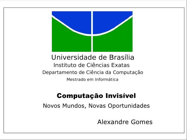 Computação Invisível Novos Mundos, Novas Oportunidades                  Alexandre Gomes