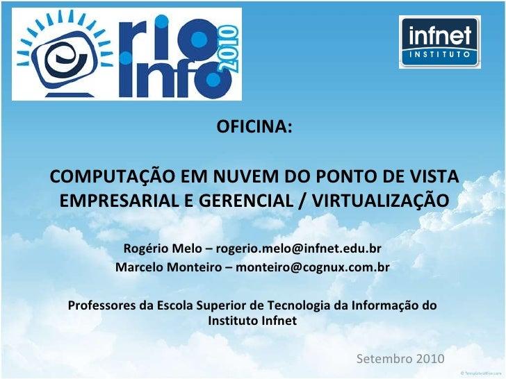 OFICINA: COMPUTAÇÃO EM NUVEM DO PONTO DE VISTA EMPRESARIAL E GERENCIAL / VIRTUALIZAÇÃO Rogério Melo – rogerio.melo@infnet....