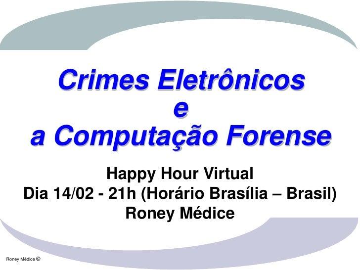 Crimes Eletrônicos                   e         a Computação Forense                  Happy Hour Virtual      Dia 14/02 - 2...