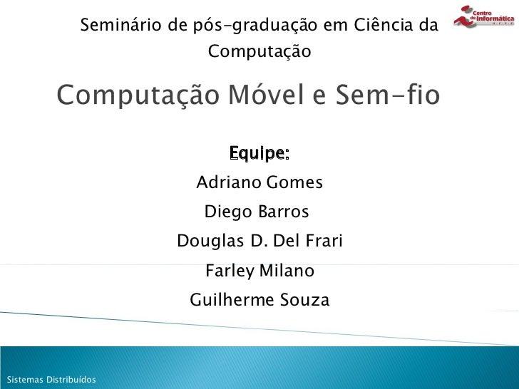 Equipe: Adriano Gomes Diego Barros  Douglas D. Del Frari Farley Milano Guilherme Souza Seminário de pós-graduação em Ciênc...