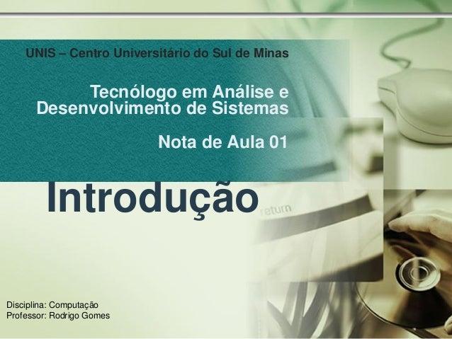 UNIS – Centro Universitário do Sul de Minas           Tecnólogo em Análise e      Desenvolvimento de Sistemas             ...